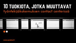 10 hetkeä, jotka muuttavat työntekijäkokemusta contact centerissä